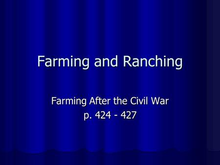 Farming and Ranching Farming After the Civil War p. 424 - 427.