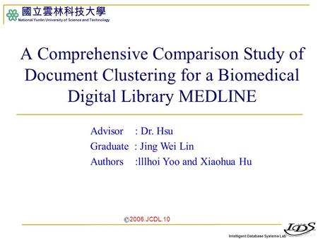 Intelligent Database Systems Lab 國立雲林科技大學 National Yunlin University of Science and Technology 1 A Comprehensive Comparison Study of Document Clustering.