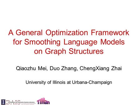 A General Optimization Framework for Smoothing Language Models on Graph Structures Qiaozhu Mei, Duo Zhang, ChengXiang Zhai University of Illinois at Urbana-Champaign.