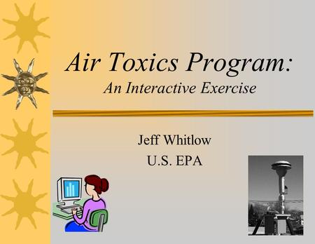 Air Toxics Program: An Interactive Exercise Jeff Whitlow U.S. EPA.