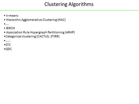 Clustering Algorithms k-means Hierarchic Agglomerative Clustering (HAC) …. BIRCH Association Rule Hypergraph Partitioning (ARHP) Categorical clustering.