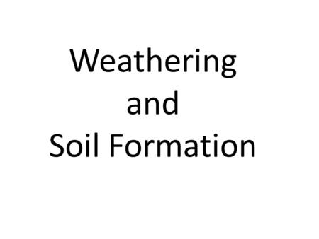 Weathering and Soil Formation. Importance of Soil Soil is one of Earth's most precious resources. It provides the support and nourishment that plants.