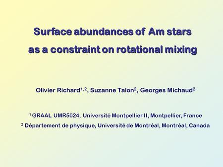 Surface abundances of Am stars as a constraint on rotational mixing Olivier Richard 1,2, Suzanne Talon 2, Georges Michaud 2 1 GRAAL UMR5024, Université.