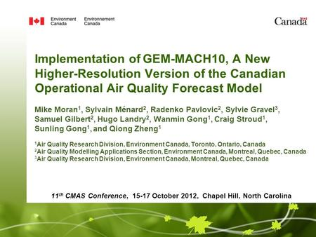 Implementation of GEM-MACH10, A New Higher-Resolution Version of the Canadian Operational Air Quality Forecast Model Mike Moran 1, Sylvain Ménard 2, Radenko.