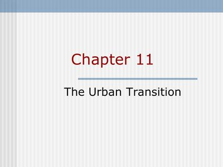 Chapter 11 The Urban Transition. Chapter Outline Defining Rural And Urban The Proximate Determinants Of The Urban Transition The Urban Transition In The.