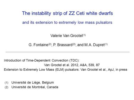 The instability strip of ZZ Ceti white dwarfs and its extension to extremely low mass pulsators Valerie Van Grootel (1) G. Fontaine (2), P. Brassard (2),