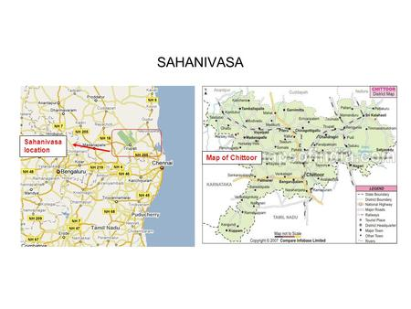 SAHANIVASA Sahanivasa location Map of Chittoor. What Components does ASHA fund 1)Coaching centers for primary schools and 10 th standard – MIT / Boston.