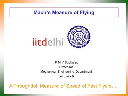 Mach ' s Measure of Flying P M V Subbarao Professor Mechanical Engineering Department Lecture - 8 A Thoughtful Measure of Speed of Fast Flyers….