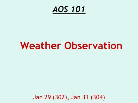 AOS 101 Jan 29 (302), Jan 31 (304) Weather Observation.