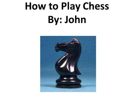 How to Play Chess By: John. Dedication I dedicate this project to my family because we all love chess.