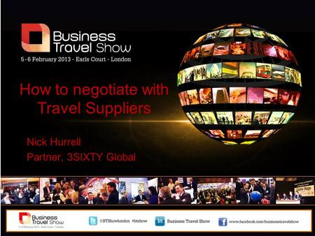 How to negotiate with Travel Suppliers Nick Hurrell Partner, 3SIXTY Global.