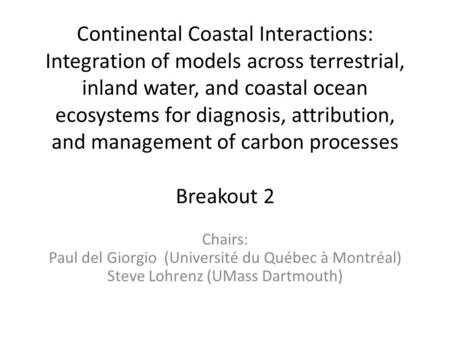 Continental Coastal Interactions: Integration of models across terrestrial, inland water, and coastal ocean ecosystems for diagnosis, attribution, and.