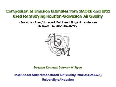 Soontae Kim and Daewon W. Byun Comparison of Emission Estimates from SMOKE and EPS2 Used for Studying Houston-Galveston Air Quality Institute for Multidimensional.