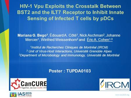 Www.ias2015.org HIV-1 Vpu Exploits the Crosstalk Between BST2 and the ILT7 Receptor to Inhibit Innate Sensing of Infected T cells by pDCs Mariana G. Bego.
