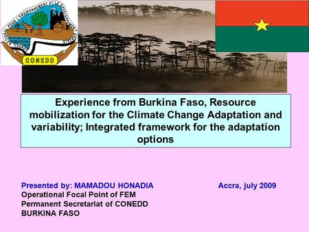 Experience from Burkina Faso, Resource mobilization for the Climate Change Adaptation and variability; Integrated framework for the adaptation options.