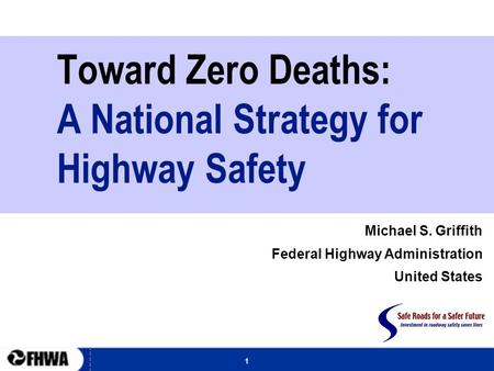 1 Toward Zero Deaths: A National Strategy for Highway Safety Michael S. Griffith Federal Highway Administration United States.