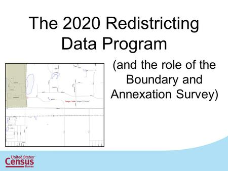 The 2020 Redistricting Data Program (and the role of the Boundary and Annexation Survey)