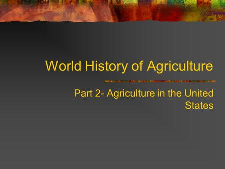 World History of Agriculture Part 2- Agriculture in the United States.