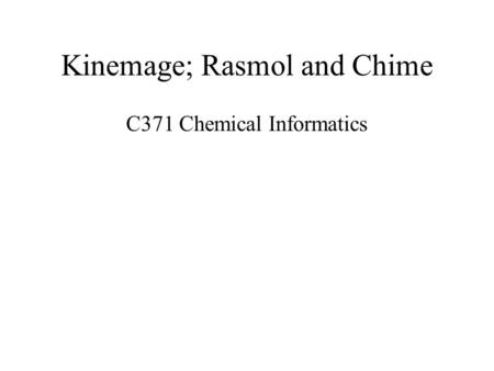 Kinemage; Rasmol and Chime C371 Chemical Informatics.