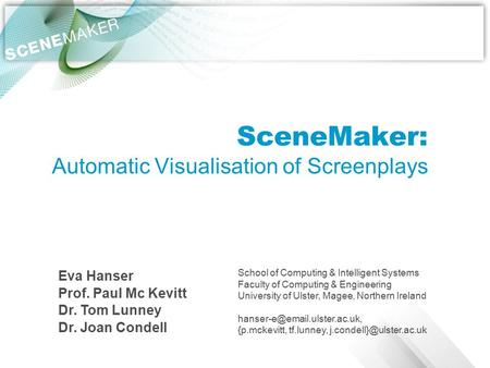 SceneMaker: Automatic Visualisation of Screenplays School of Computing & Intelligent Systems Faculty of Computing & Engineering University of Ulster, Magee,