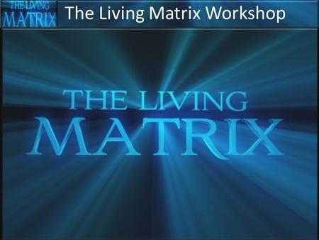 The Living Matrix Workshop. Key Points of the Film Conventional science struggles to explain many aspects of life processes, sickness and healing Evidence.