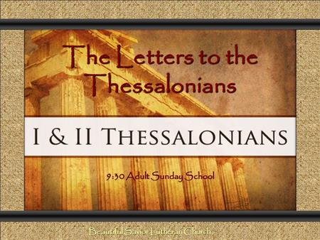 The Letters to the Thessalonians Comunicación y Gerencia 9:30 Adult Sunday School Beautiful Savior Lutheran Church.