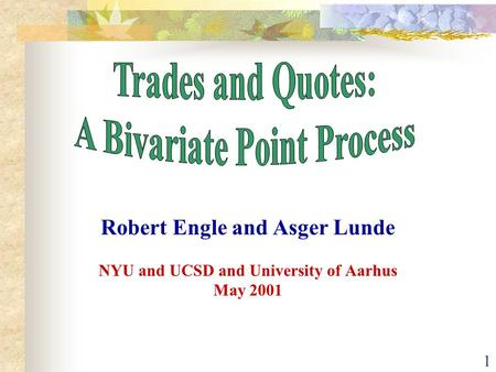 1 Robert Engle and Asger Lunde NYU and UCSD and University of Aarhus May 2001.