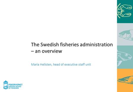 The Swedish fisheries administration – an overview Maria Hellsten, head of executive staff unit.