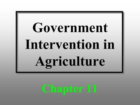 Government Intervention in Agriculture Chapter 11.