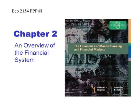1 Chapter 2 An Overview of the Financial System Eco 2154 PPP #1.