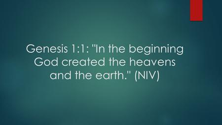Genesis 1:1: In the beginning God created the heavens and the earth. (NIV)