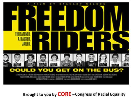 Brought to you by CORE – Congress of Racial Equality.
