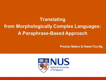 Translating from Morphologically Complex Languages: A Paraphrase-Based Approach Preslav Nakov & Hwee Tou Ng.