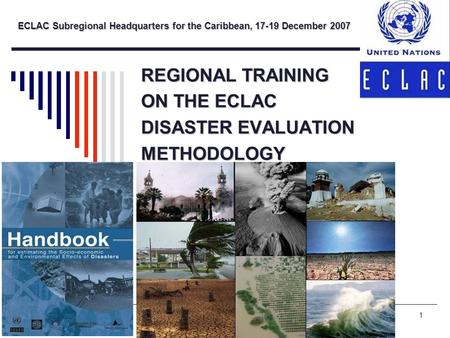 Ricardo ZapataECLAC / WB Workshop1 REGIONAL TRAINING ON THE ECLAC <strong>DISASTER</strong> EVALUATION METHODOLOGY ECLAC Subregional Headquarters for the Caribbean, 17-19.
