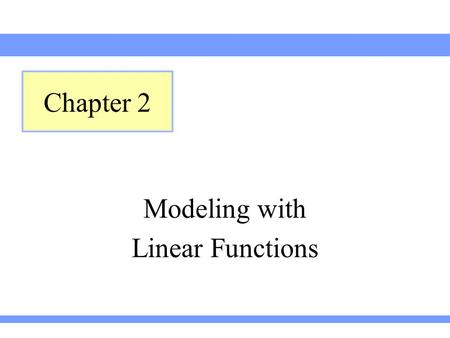 Modeling with Linear Functions Chapter 2. Using Lines to Model Data Section 2.1.