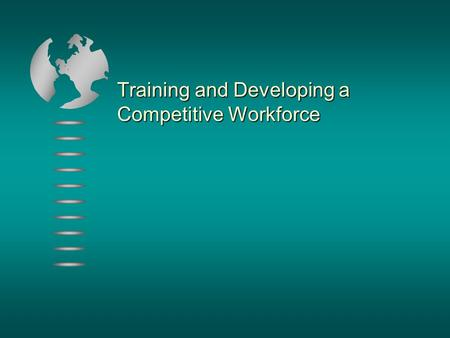 Training and Developing a Competitive Workforce. Key Terms  Training  Improving employee competencies needed today or very soon  Typical objective.
