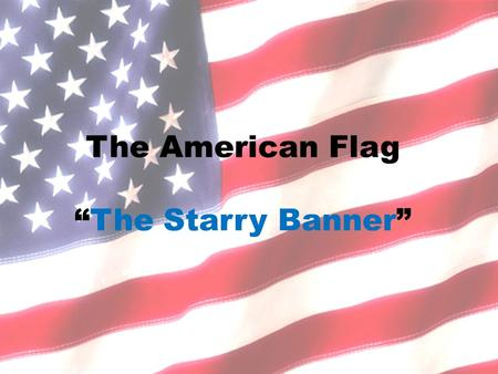 "The American Flag ""The Starry Banner"". The flag represents a living country and is itself considered a living thing."" Section 8."