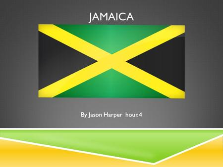 JAMAICA By Jason Harper hour. 4. HISTORY  Jamaica was inhabited by Arawak Indians  These peaceful, seafaring people greeted Columbus when he first visited.