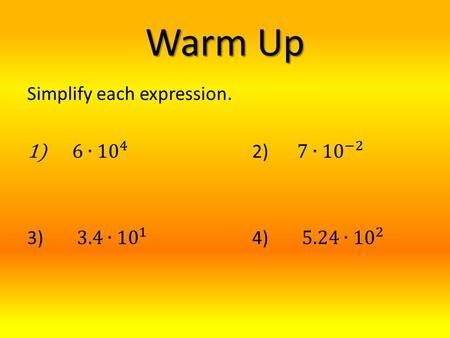 Warm Up. Section 8 – 2 Scientific Notation Objectives: To write numbers in scientific and standard notation To use scientific notation.