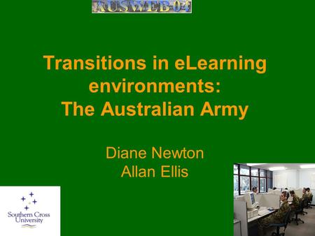Transitions in eLearning environments: The Australian Army Diane Newton Allan Ellis.