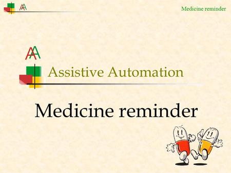 Medicine reminder Assistive Automation. Medicine reminder A person goes to visit the doctor… …and the doctor prescribes some medicines.