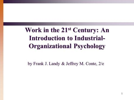 1 Work in the 21 st Century: An Introduction to Industrial- Organizational Psychology by Frank J. Landy & Jeffrey M. Conte, 2/e.