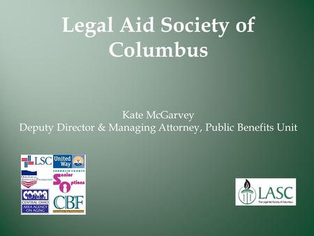 Legal Aid Society of Columbus Kate McGarvey Deputy Director & Managing Attorney, Public Benefits Unit.