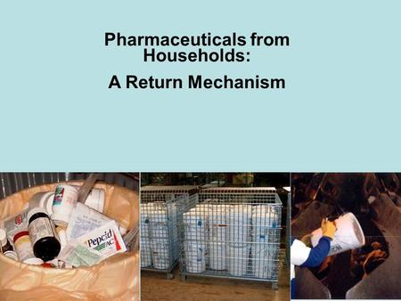 Pharmaceuticals from Households: A Return Mechanism.