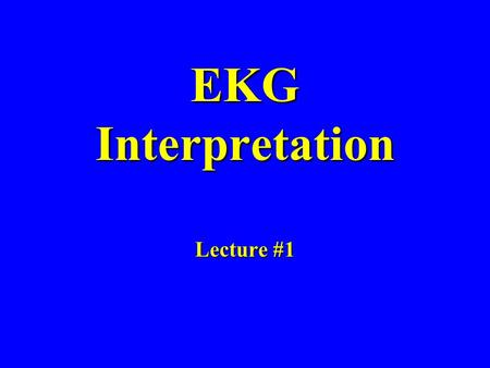 EKG Interpretation Lecture #1. Current Flow & Lead Axis Critical Learning Points: –If the electrical current from the heart is moving toward an electrode.