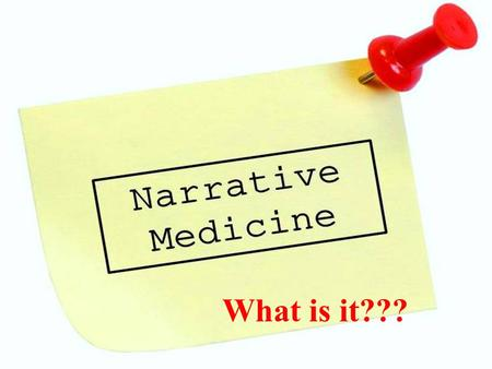 What is it???. Outcomes Be able to describe what Narrative Based Medicine is Be aware of the advantages and disadvantages of Narrative Based Medicine.