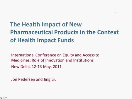The Health Impact of New Pharmaceutical Products in the Context of Health Impact Funds International Conference on Equity and Access to Medicines: Role.