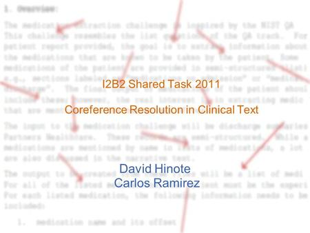 I2B2 Shared Task 2011 Coreference Resolution in Clinical Text David Hinote Carlos Ramirez.