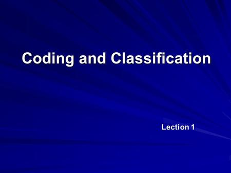 Coding and Classification Lection 1. Basic Questions Introduction to classification Classification basics Medical Classification Systems.