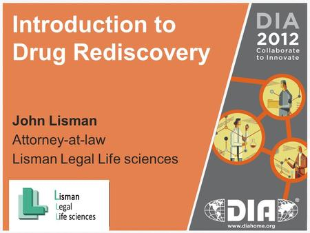 Introduction to Drug Rediscovery John Lisman Attorney-at-law Lisman Legal Life sciences Insert your logo in this area then delete this text box.